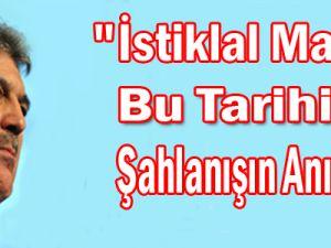 """""""İstiklal Marşı Bu Tarihi Şahlanışın Anıtıdır"""""""