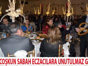 KAYSERİ'DE COŞKUN SABAH ECZACILARA UNUTULMAZ GECE YAŞATTI