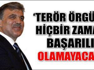 'Terör Örgütü Hiçbir Zaman Başarılı Olamayacak!'