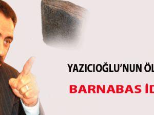 Yazıcıoğlu'nun ölümünde Barnabas iddiası