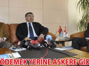"""""""BEDEL ÖDEMEK YERİNE ASKERE GİDERDİM"""""""