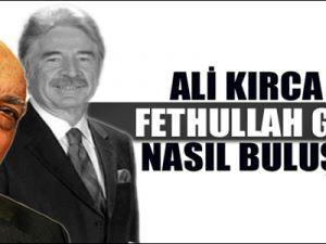Ali Kırca Fethullah Gülen ile nasıl buluştu?