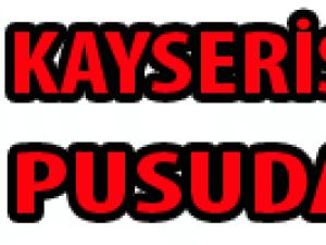 Kayseri Pusuda
