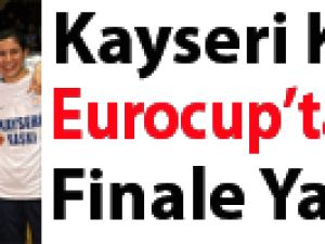 Kayseri Kaski Eurocup'ta adını finale yazdırdı
