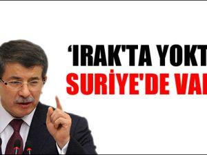 'IRAK'TA YOKTUK SURİYE'DE VARIZ