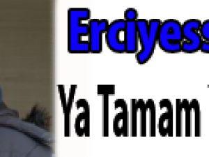Erciyesspor'da Ya Tamam Ya Devam