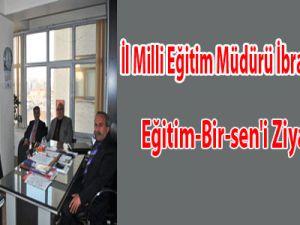İl Milli Eğitim Müdürü İbrahim Ceylan Eğitim-Bir-sen'i Ziyaret Etti