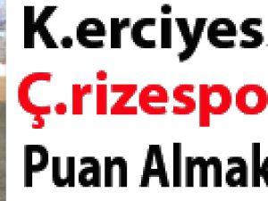 Kayseri Erciyesspor Çaykur Rizespor'dan 3 Puan Almak İstiyor