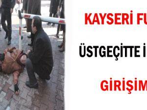 Kayseri Fuzuli Üstgeçitte İntihar Girişimi