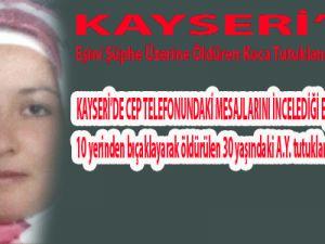 Kayseri'de Eşini Şüphe Üzerine Öldüren Koca Tutuklandı
