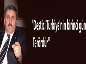 """""""Destici Türkiye'nin birinci gündem maddesi terördür''"""