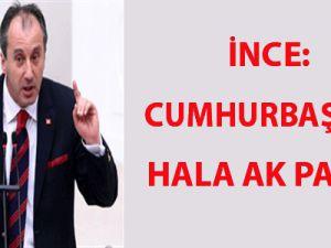 İnce: Cumhurbaşkanı hala AK Partili