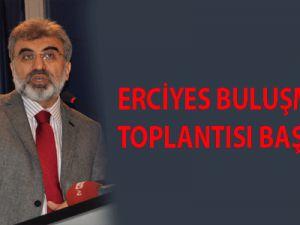 ERCİYES BULUŞMALARI TOPLANTISI BAŞLADI