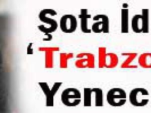 'Trabzon'u Yeneceğiz'