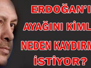 Erdoğan'ın Ayağını Kaydırmak İsteyen Güçler!