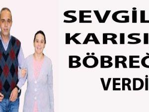 Nevşehirde Sevgilisi, Karısına Böbreğini Verdi!