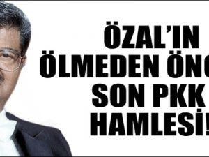Özal'ın son Öcalan hamlesi ortaya çıktı