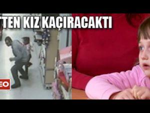 Marketten kız kaçırmaya çalıştı VİDEO