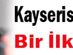 Kayseri'de Bir İlk!