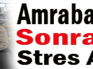 AMRABAT ÖZÜR SONRASI STRES ATTI
