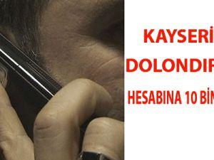DOLANDIRICININ HESABINA 10 BİN TL PARA YATIRDI