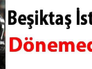 Beşiktaş İstanbul'a dönemedi