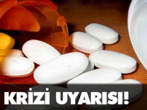 İlaç Krizi Uyarısı