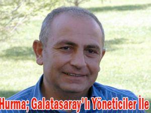 Süleyman Hurma; Galatasaray'lı Yöneticiler İle El Sıkıştık