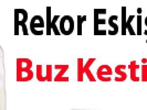 Rekor Eskişehir'de buz kesti