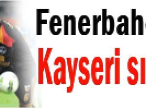 Fenerbahçe zorlu Kayseri sınavında