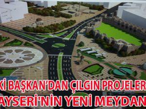 İŞTE KAYSERİ'NİN YENİ MEYDANI