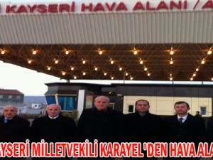 AK PARTİ KAYSERİ MİLLETVEKİLİ KARAYEL'DEN HAVA ALANI MÜJDESİ