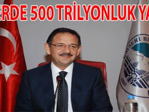 500 YERDE 500 TRİLYONLUK YATIRIM