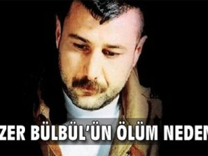 Azer Bülbül'ün ölüm nedeni