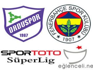 Orduspor-Fenerbahçe maçının 11'leri belli oldu