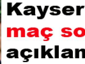 Kayseri'de maç sonu açıklamalar