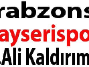 TRABZONSPOR KAYSERİSPOR'DAN HASAN ALİ KALDIRIMI İSTEDİ