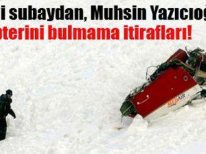 Subaydan Yazıcıoğlu'nun helikopteri itirafı