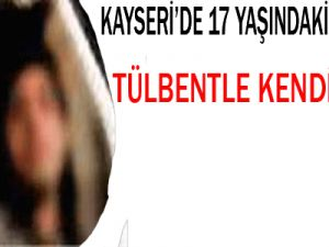 KAYSERİ'DE TÜLBENT İLE KENDİNİ ASTI