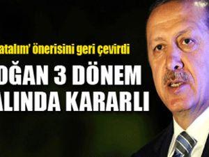 Erdoğan, 3 dönem kuralında kararlı