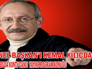 CHP GENEL BAŞKAN'I KEMAL KILIÇDAROĞLU BUGÜN 14.30'DA KONTV CANLI YAYIN KONUĞU