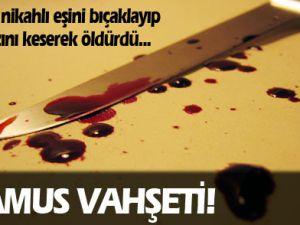 Namus Vahşeti Eşini Bıçaklayarak Öldürdü