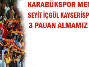 """Kardemir Karabükspor Menajeri İçgül: """"Kayseri'den Mutlaka Puan Almamız Lazım"""""""