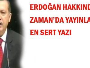 Erdoğan hakkında Zaman'da yayınlanan en sert yazı!