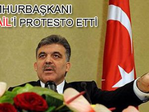 Cumhurbaşkanı İsrail'i protesto etti