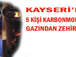 KAYSERİ'DE 5 KİŞİ KARBONMONOKSİT GAZINDAN ZEHİRLENDİ