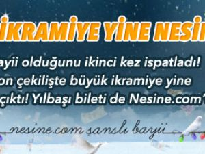 YİNE BÜYÜK İKRAMİYE YİNE NESİNE.COM!