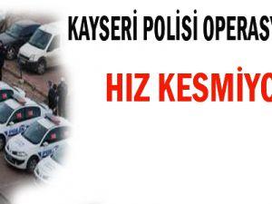 KAYSERİ POLİSİ OPERASYONLARA HIZ KESMİYOR