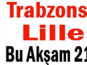Trabzon Lille Bu Akşam 21-45'Te
