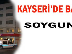KAYSERİ'DE BANKA SOYGUN GİRİŞİMİ